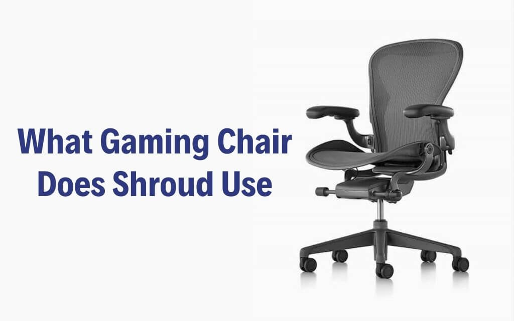 What Gaming Chair Does Shroud Use