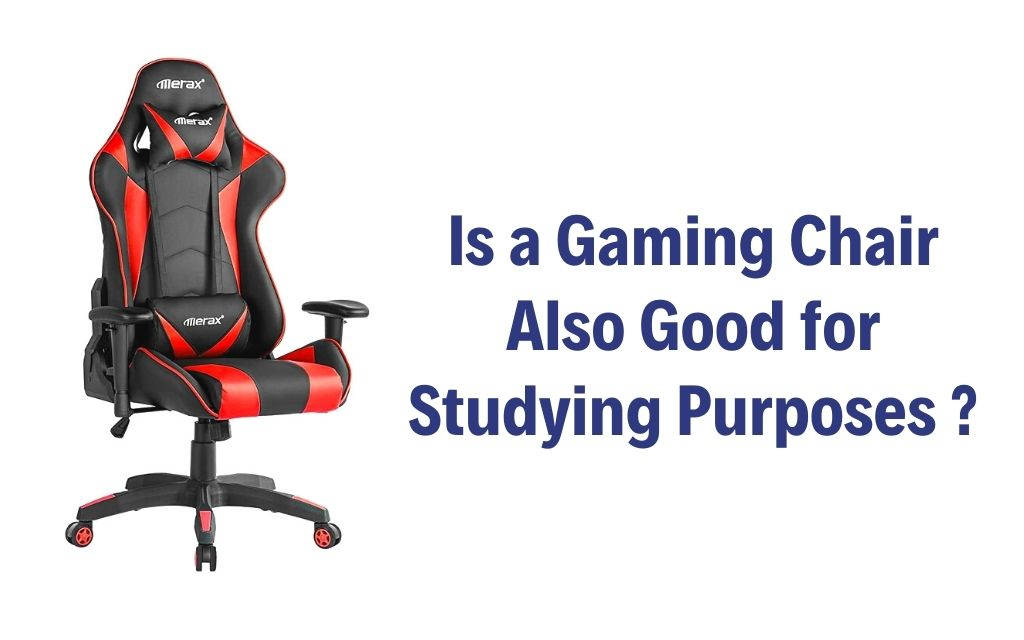 is a gaming chair also good for studying purposes