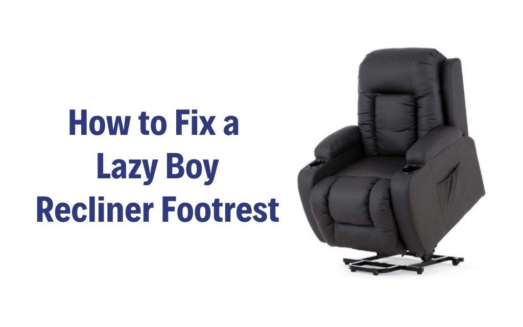 How To Fix A Lazy Boy Recliner Footrest