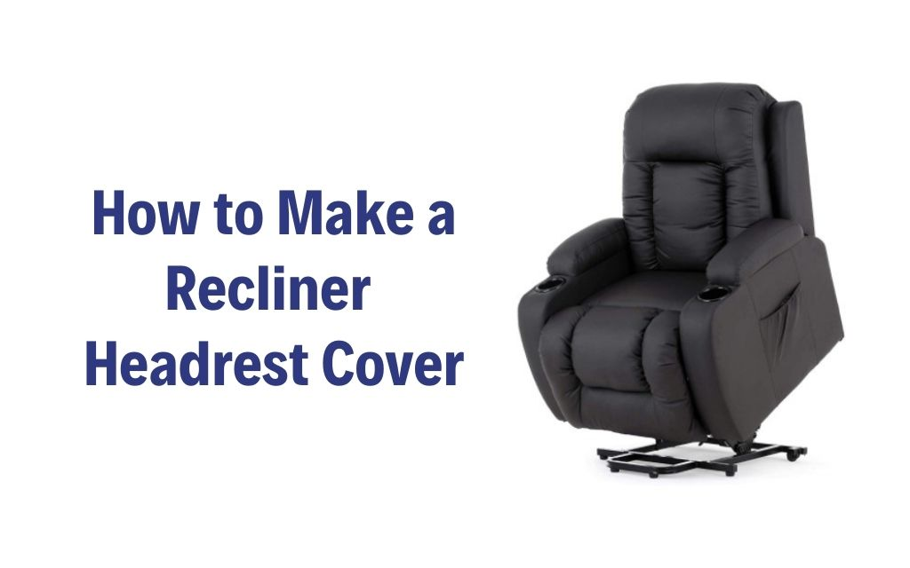 how to make a recliner headrest cover